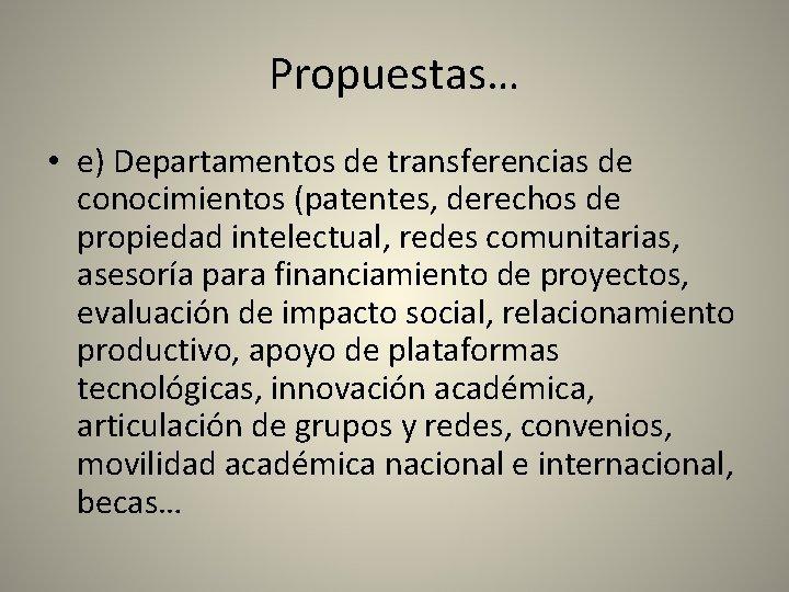 Propuestas… • e) Departamentos de transferencias de conocimientos (patentes, derechos de propiedad intelectual, redes