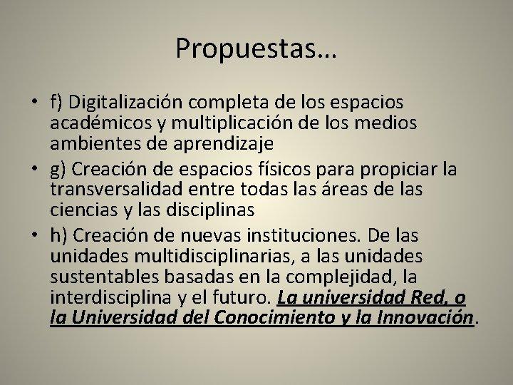 Propuestas… • f) Digitalización completa de los espacios académicos y multiplicación de los medios