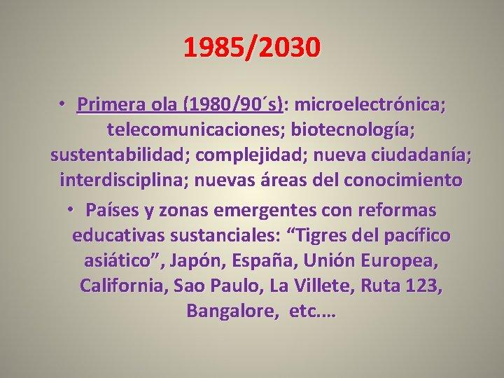 1985/2030 • Primera ola (1980/90´s): microelectrónica; telecomunicaciones; biotecnología; sustentabilidad; complejidad; nueva ciudadanía; interdisciplina; nuevas