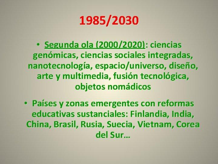 1985/2030 • Segunda ola (2000/2020): ciencias genómicas, ciencias sociales integradas, nanotecnología, espacio/universo, diseño, arte