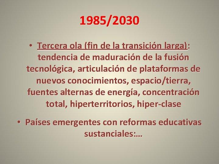 1985/2030 • Tercera ola (fin de la transición larga): tendencia de maduración de la
