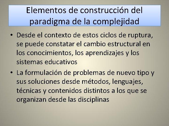 Elementos de construcción del paradigma de la complejidad • Desde el contexto de estos