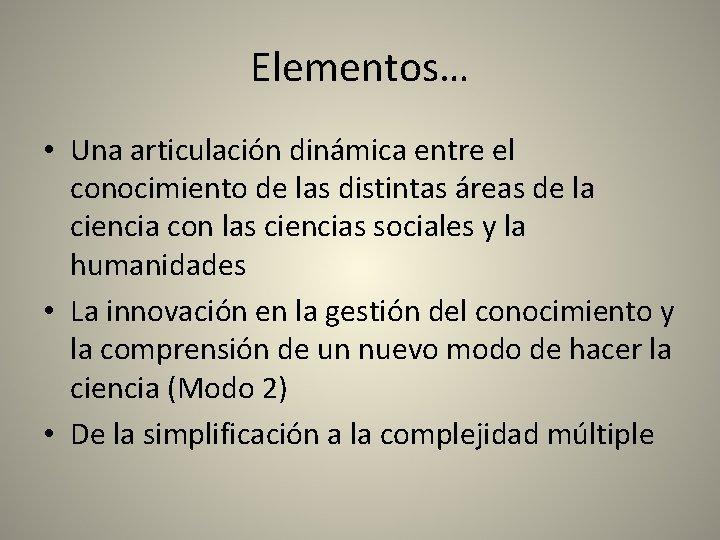 Elementos… • Una articulación dinámica entre el conocimiento de las distintas áreas de la