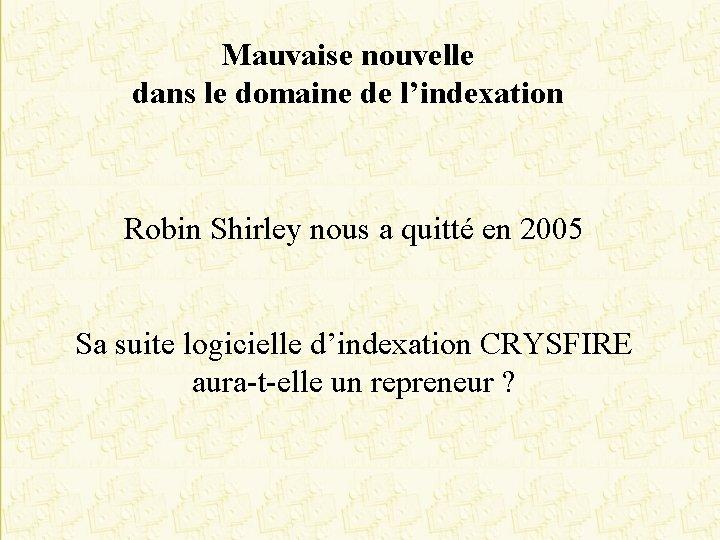 Mauvaise nouvelle dans le domaine de l'indexation Robin Shirley nous a quitté en 2005