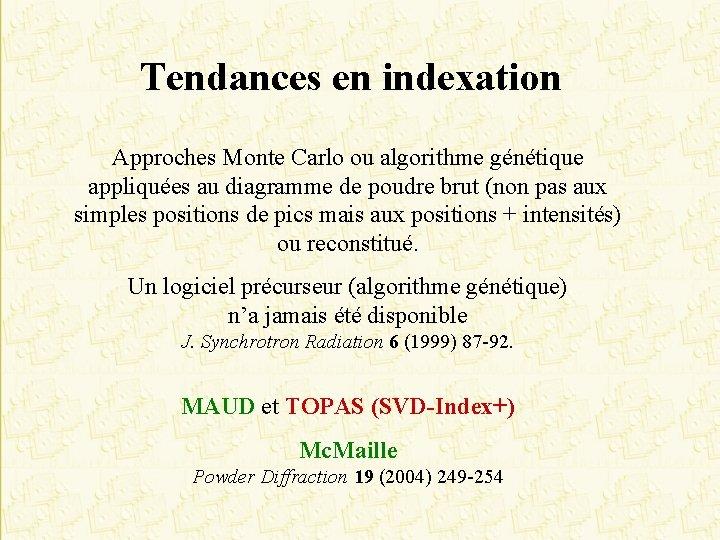 Tendances en indexation Approches Monte Carlo ou algorithme génétique appliquées au diagramme de poudre