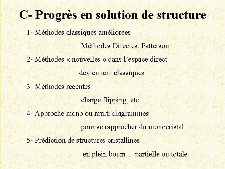 C- Progrès en solution de structure 1 - Méthodes classiques améliorées Méthodes Directes, Patterson