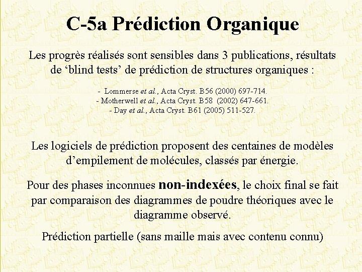 C-5 a Prédiction Organique Les progrès réalisés sont sensibles dans 3 publications, résultats de