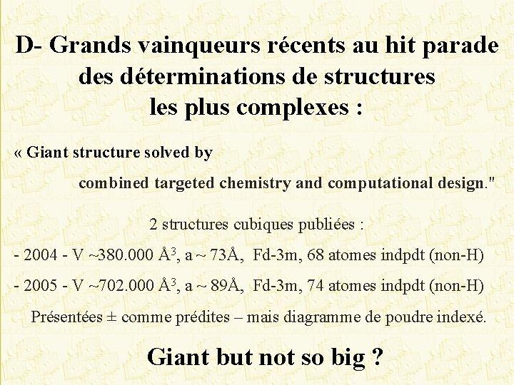 D- Grands vainqueurs récents au hit parade des déterminations de structures les plus complexes