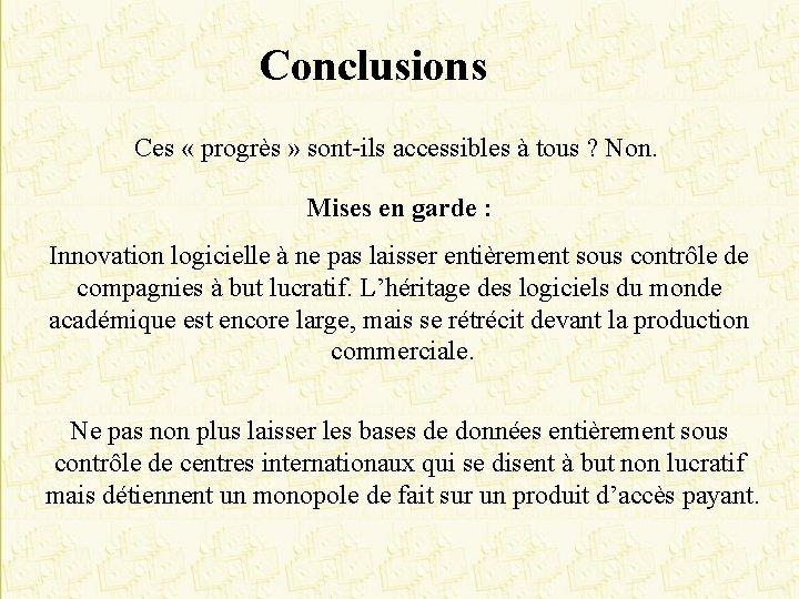 Conclusions Ces « progrès » sont-ils accessibles à tous ? Non. Mises en garde