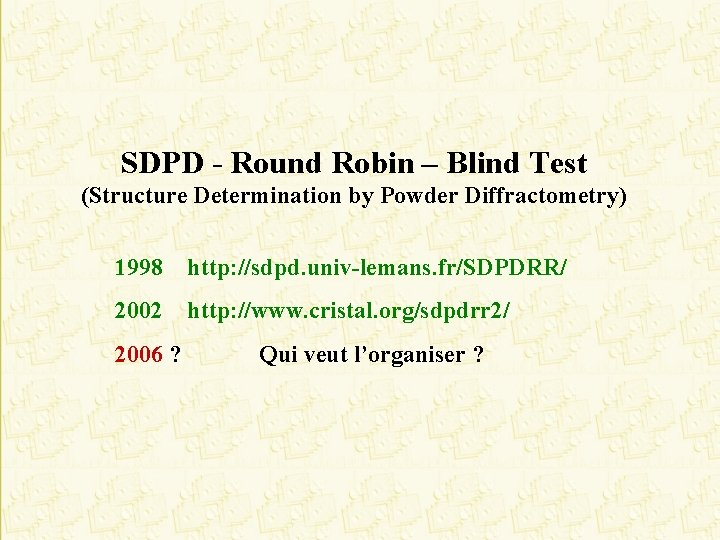 SDPD - Round Robin – Blind Test (Structure Determination by Powder Diffractometry) 1998 http: