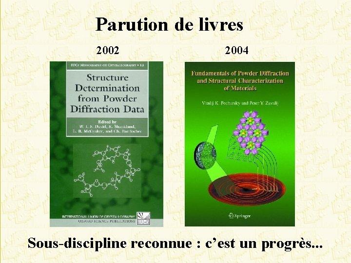 Parution de livres 2002 2004 Sous-discipline reconnue : c'est un progrès. . .