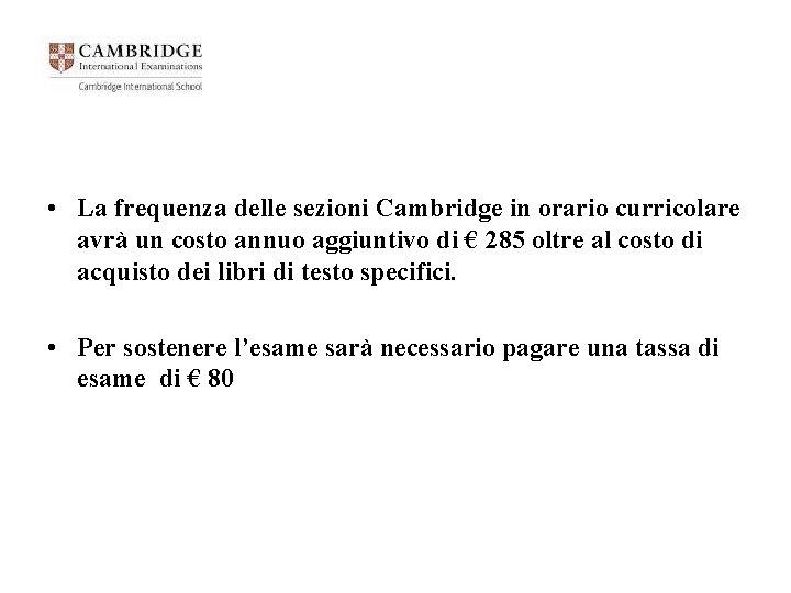 • La frequenza delle sezioni Cambridge in orario curricolare avrà un costo annuo