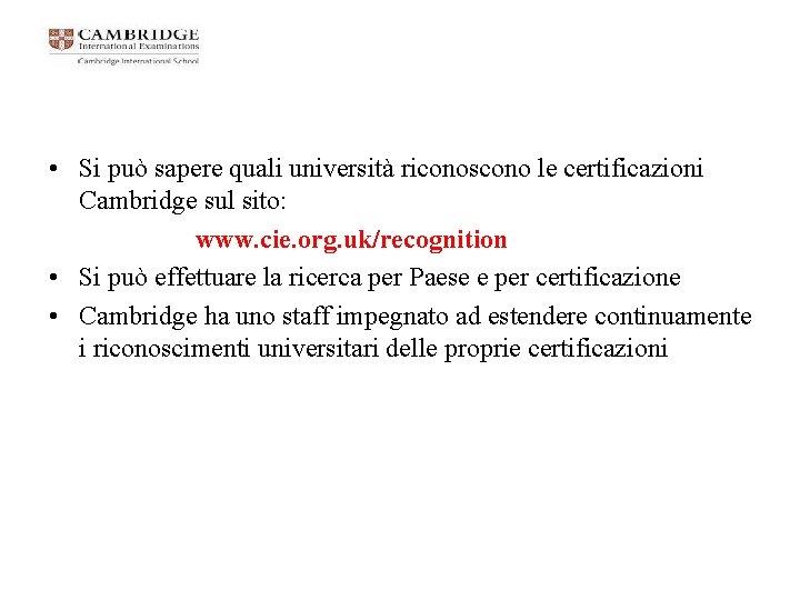 • Si può sapere quali università riconoscono le certificazioni Cambridge sul sito: www.