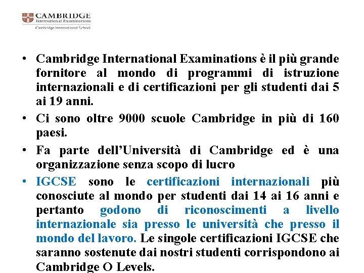 • Cambridge International Examinations è il più grande fornitore al mondo di programmi