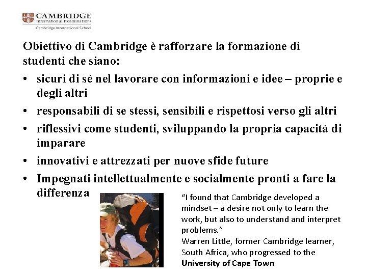 Obiettivo di Cambridge è rafforzare la formazione di studenti che siano: • sicuri di