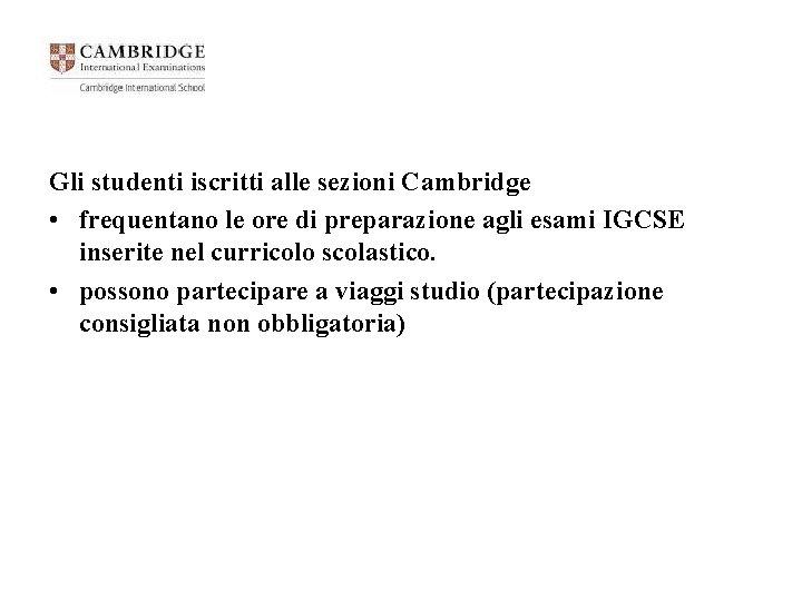 Gli studenti iscritti alle sezioni Cambridge • frequentano le ore di preparazione agli esami