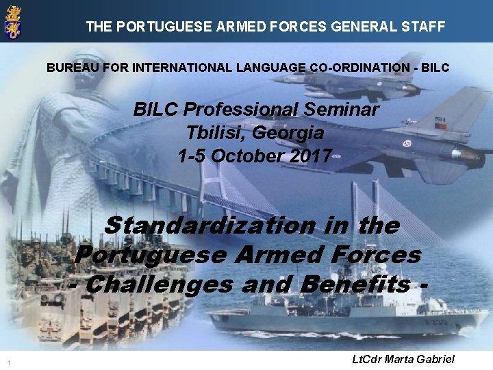 THE PORTUGUESE ARMED FORCES GENERAL STAFF BUREAU FOR INTERNATIONAL LANGUAGE CO-ORDINATION - BILC Professional