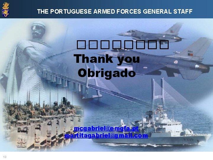 THE PORTUGUESE ARMED FORCES GENERAL STAFF ���� Thank you Obrigado mcgabriel@emgfa. pt martitagabriel@gmail. com