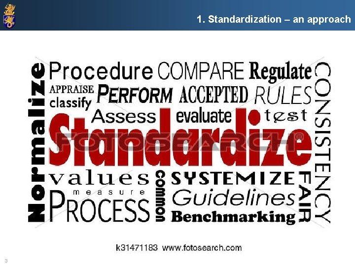1. Standardization – an approach 3