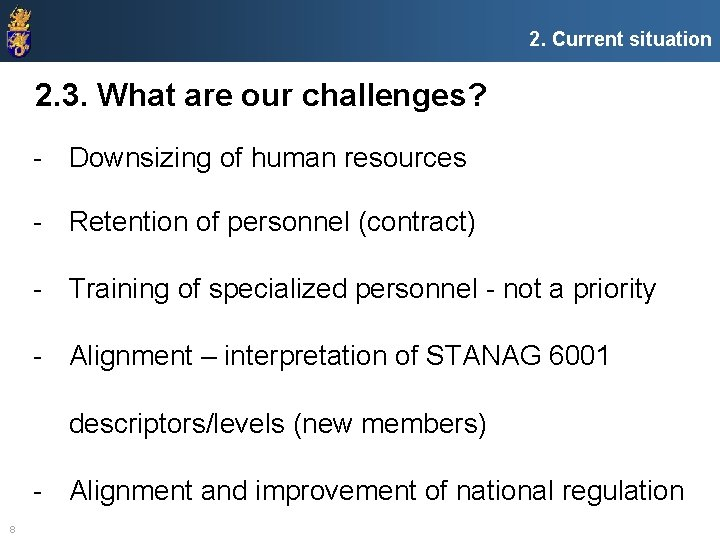 2. Current situation 2. 3. What are our challenges? - Downsizing of human resources