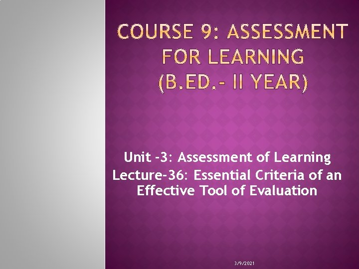 Unit -3: Assessment of Learning Lecture-36: Essential Criteria of an Effective Tool of Evaluation