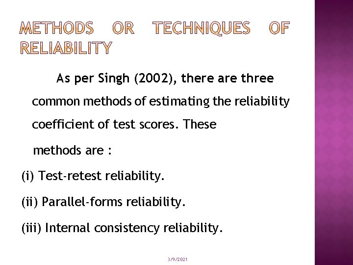 As per Singh (2002), there are three common methods of estimating the reliability coefficient
