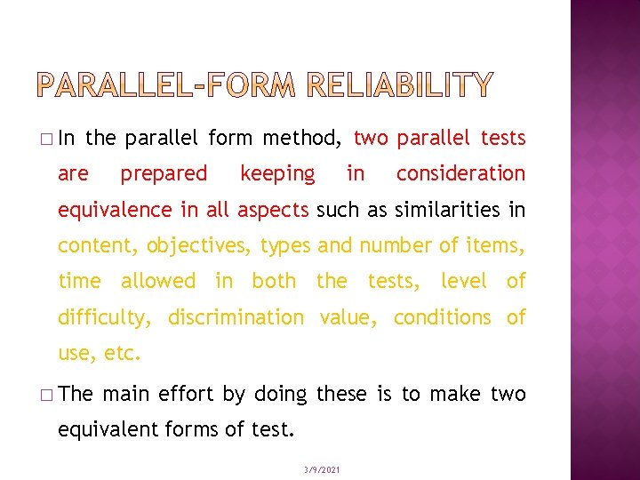 � In the parallel form method, two parallel tests are prepared keeping in consideration