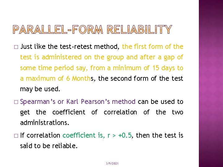 � Just like the test-retest method, the first form of the test is administered