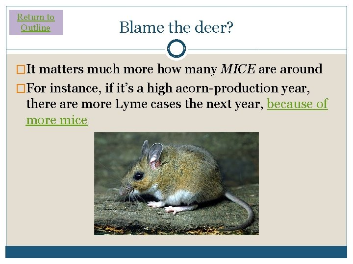 Return to Outline Blame the deer? �It matters much more how many MICE are
