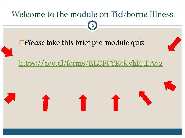 Welcome to the module on Tickborne Illness 2 �Please take this brief pre-module quiz