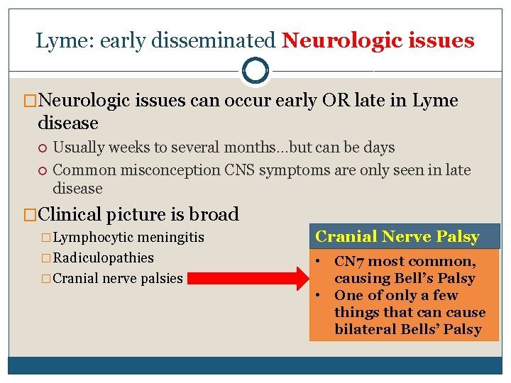 Lyme: early disseminated Neurologic issues �Neurologic issues can occur early OR late in Lyme