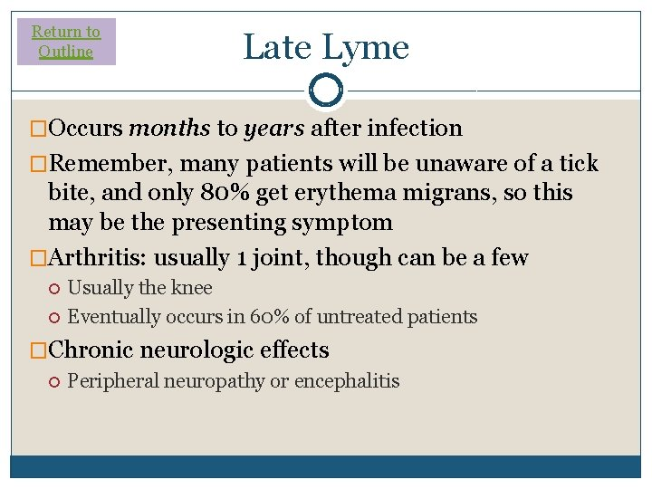 Return to Outline Late Lyme �Occurs months to years after infection �Remember, many patients