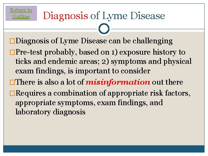 Return to Outline Diagnosis of Lyme Disease �Diagnosis of Lyme Disease can be challenging