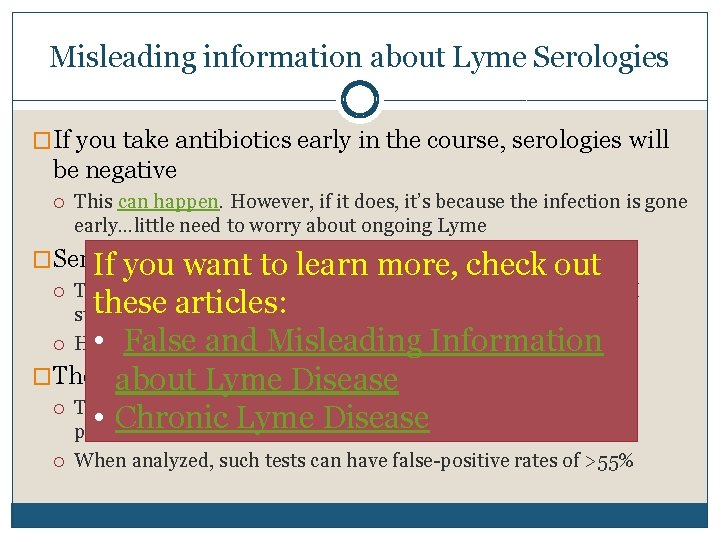 Misleading information about Lyme Serologies �If you take antibiotics early in the course, serologies