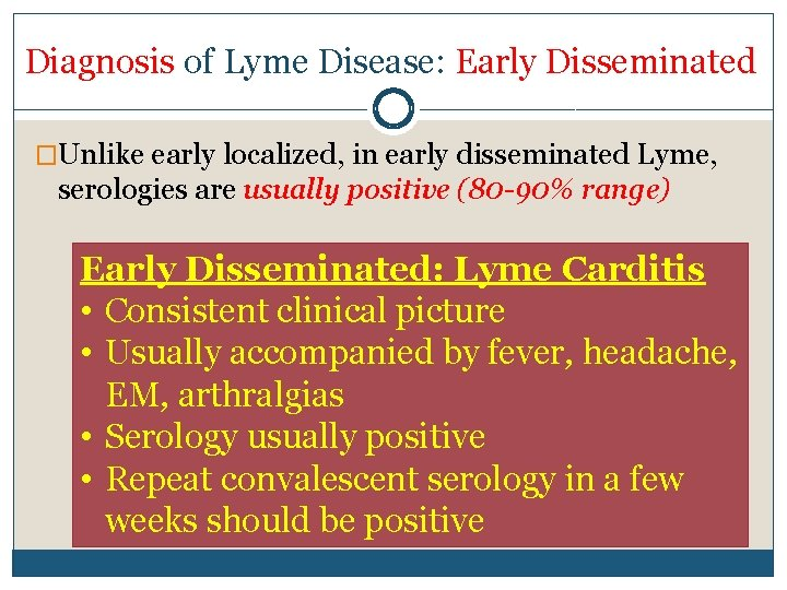 Diagnosis of Lyme Disease: Early Disseminated �Unlike early localized, in early disseminated Lyme, serologies