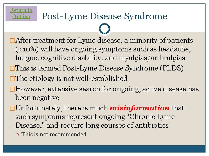 Return to Outline Post-Lyme Disease Syndrome �After treatment for Lyme disease, a minority of