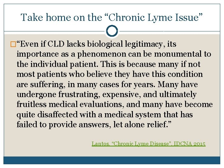 """Take home on the """"Chronic Lyme Issue"""" �""""Even if CLD lacks biological legitimacy, its"""