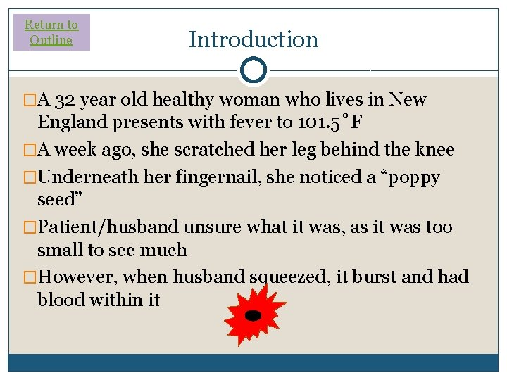 Return to Outline Introduction �A 32 year old healthy woman who lives in New