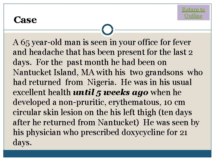 Case Return to Outline A 65 year-old man is seen in your office for