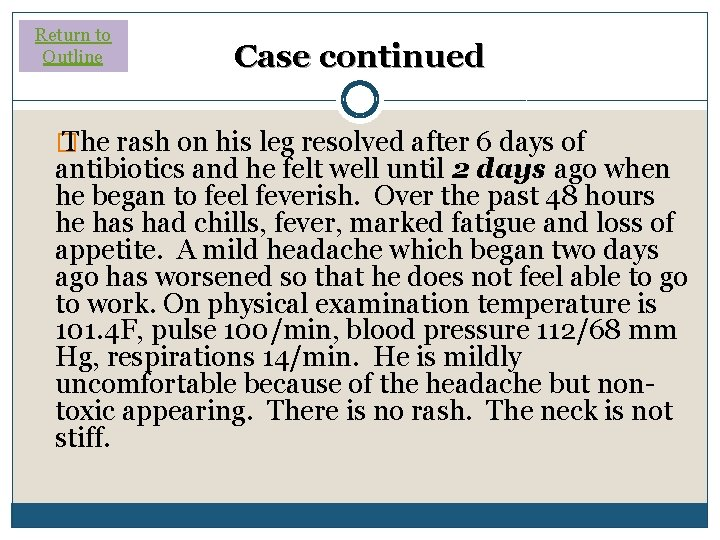 Return to Outline Case continued � The rash on his leg resolved after 6