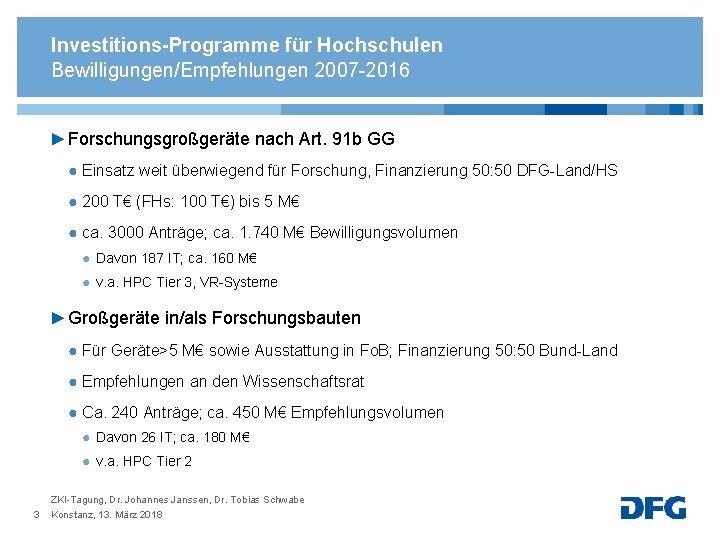 Investitions-Programme für Hochschulen Bewilligungen/Empfehlungen 2007 -2016 ► Forschungsgroßgeräte nach Art. 91 b GG ●