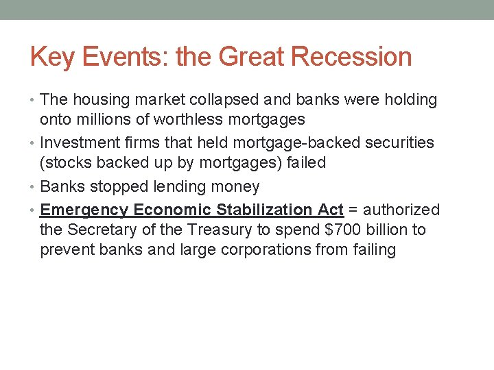 Key Events: the Great Recession • The housing market collapsed and banks were holding