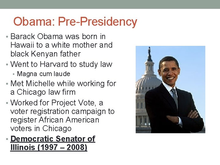 Obama: Pre-Presidency • Barack Obama was born in Hawaii to a white mother and