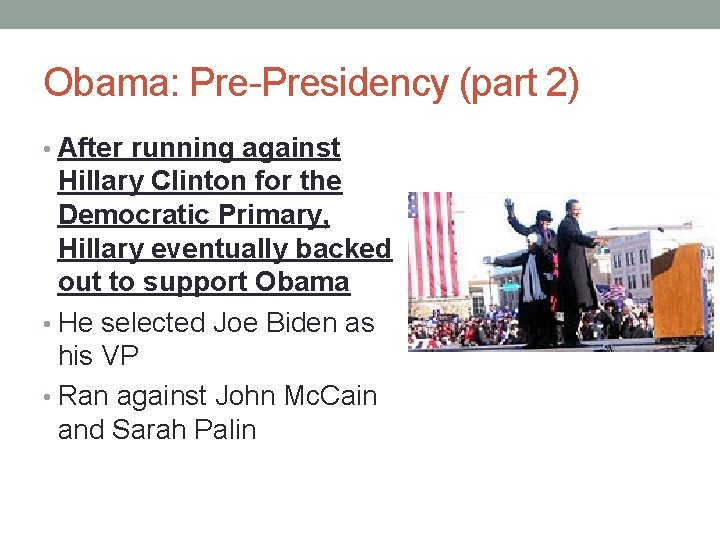 Obama: Pre-Presidency (part 2) • After running against Hillary Clinton for the Democratic Primary,