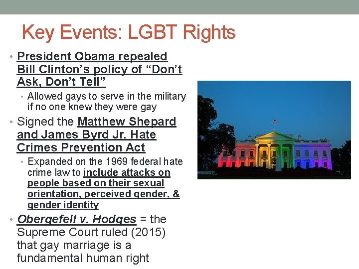 """Key Events: LGBT Rights • President Obama repealed Bill Clinton's policy of """"Don't Ask,"""