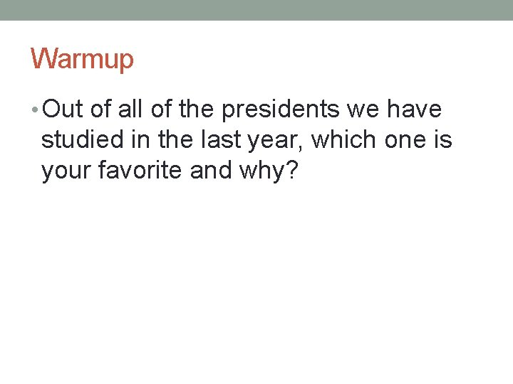 Warmup • Out of all of the presidents we have studied in the last