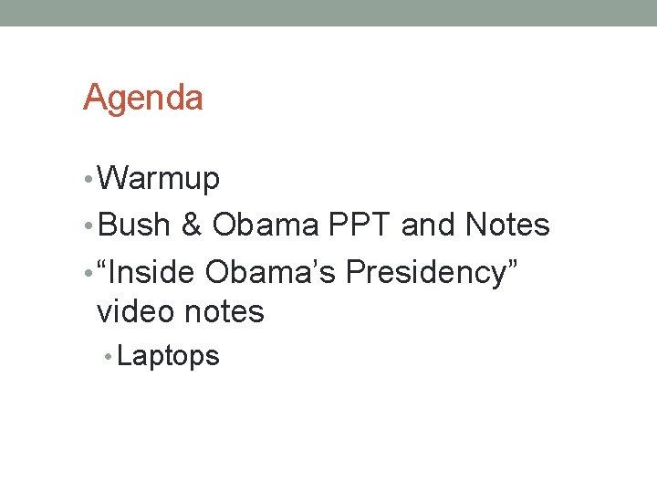 "Agenda • Warmup • Bush & Obama PPT and Notes • ""Inside Obama's Presidency"""