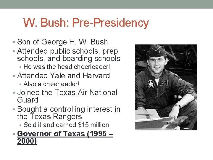 W. Bush: Pre-Presidency • Son of George H. W. Bush • Attended public schools,