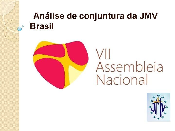 Análise de conjuntura da JMV Brasil