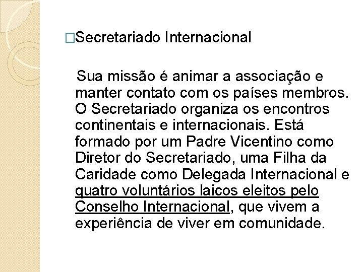 �Secretariado Internacional Sua missão é animar a associação e manter contato com os países